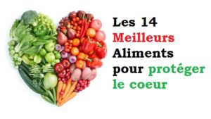 Les 14 Meilleurs Aliments pour protéger le coeur
