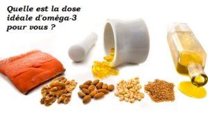 Quelle est la dose idéale - maximale- d'oméga-3 pour vous